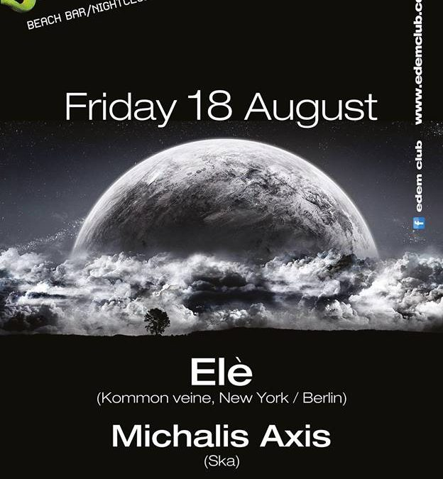 Dj Ele and Michalis Axis @ Edem Beach Club | Friday 18 August